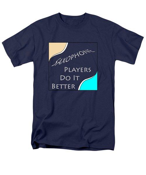 Saxophone Players Do It Better 5643.02 Men's T-Shirt  (Regular Fit) by M K  Miller