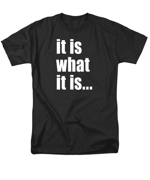 It Is What It Is On Black Men's T-Shirt  (Regular Fit) by Bruce Stanfield