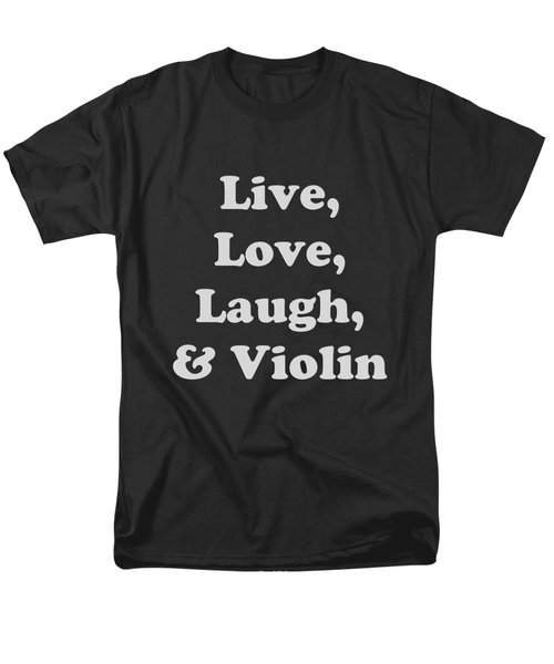 Live Love Laugh And Violin 5612.02 Men's T-Shirt  (Regular Fit) by M K  Miller