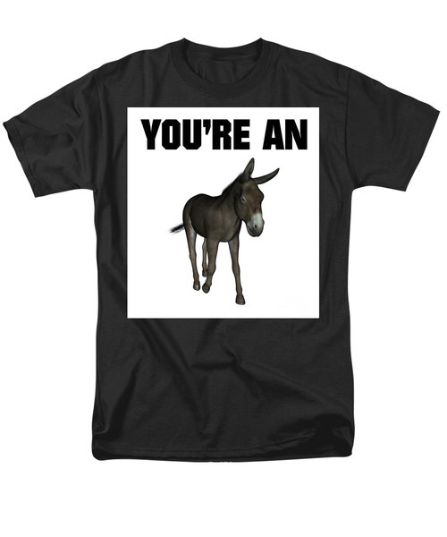 You're An Ass Men's T-Shirt  (Regular Fit) by Esoterica Art Agency