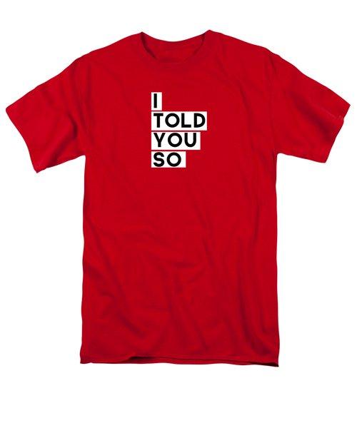 I Told You So Men's T-Shirt  (Regular Fit)