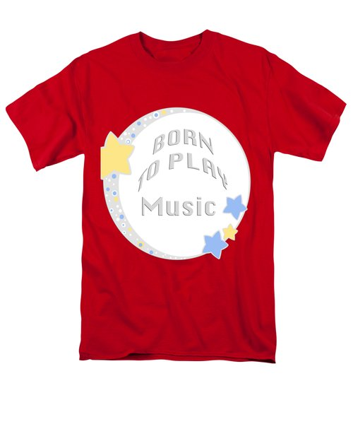 Music Born To Play Music 5671.02 Men's T-Shirt  (Regular Fit) by M K  Miller