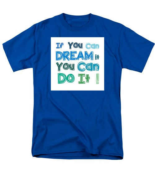 If You Can Dream It You Can Do It Men's T-Shirt  (Regular Fit) by Gina Dsgn