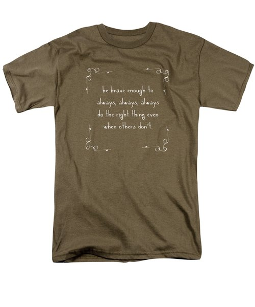 Be Brave Enough To Do The Right Thing Men's T-Shirt  (Regular Fit) by Liesl Marelli