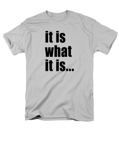 It Is What It Is On Black Text Men's T-Shirt  (Regular Fit) by Bruce Stanfield
