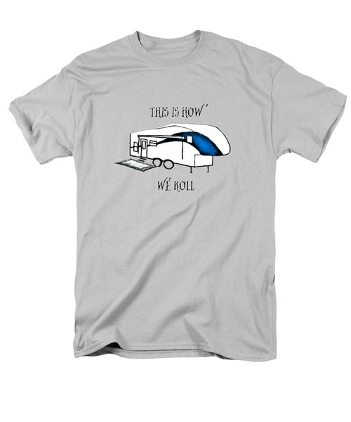 This Is How We Roll     Rv Humor Men's T-Shirt  (Regular Fit) by Judy Hall-Folde