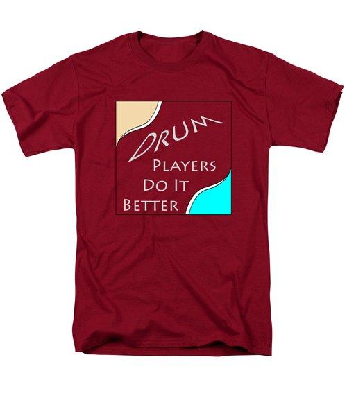 Drum Players Do It Better 5649.02 Men's T-Shirt  (Regular Fit) by M K  Miller