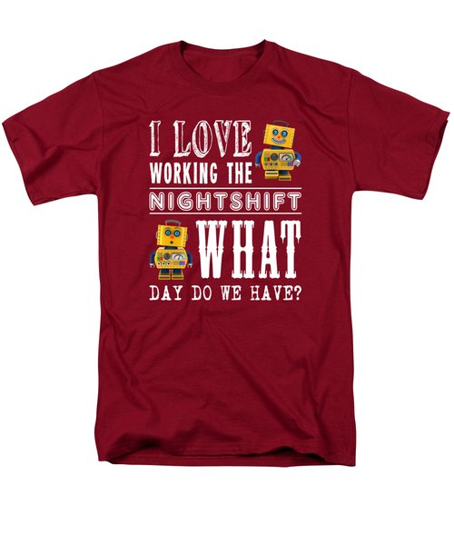 I Love Working The Nightshift - What Day Do We Have Men's T-Shirt  (Regular Fit) by Carsten Reisinger