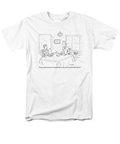 I Say It's Government Mandated Broccoli Men's T-Shirt  (Regular Fit) by Robert Mankoff
