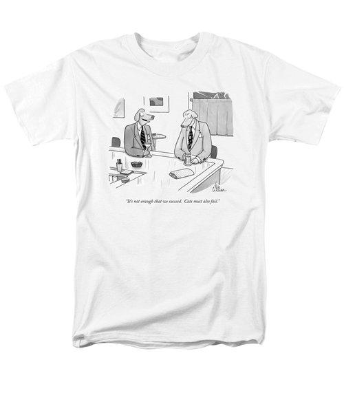 It's Not Enough That We Succeed.  Cats Men's T-Shirt  (Regular Fit)