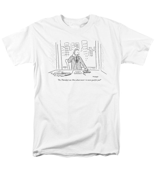 No, Thursday's Out. How About Never - Men's T-Shirt  (Regular Fit) by Robert Mankoff