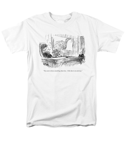 You Seem To Know Something About Law.  I Like Men's T-Shirt  (Regular Fit) by Robert Weber