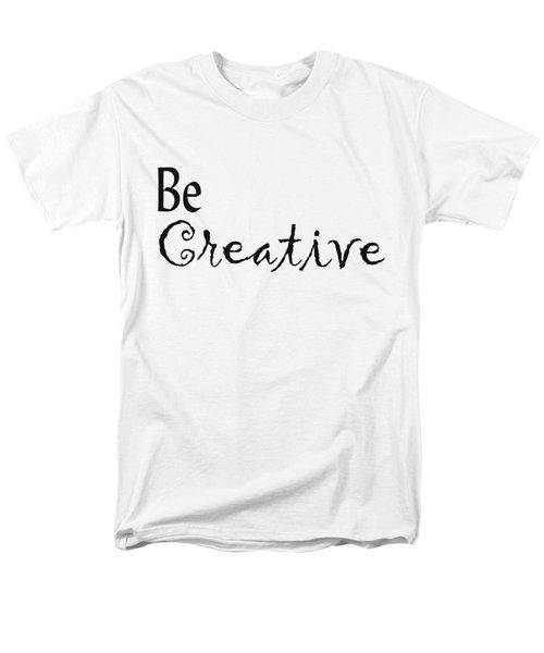 Be Creative Men's T-Shirt  (Regular Fit) by Kerri Mortenson