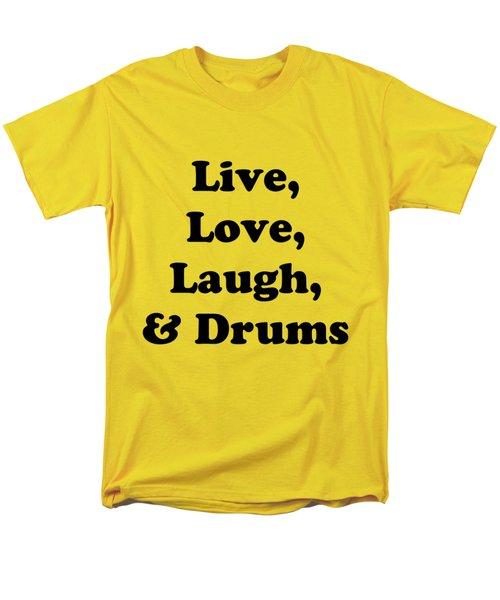 Live Love Laugh And Drums 5602.02 Men's T-Shirt  (Regular Fit) by M K  Miller
