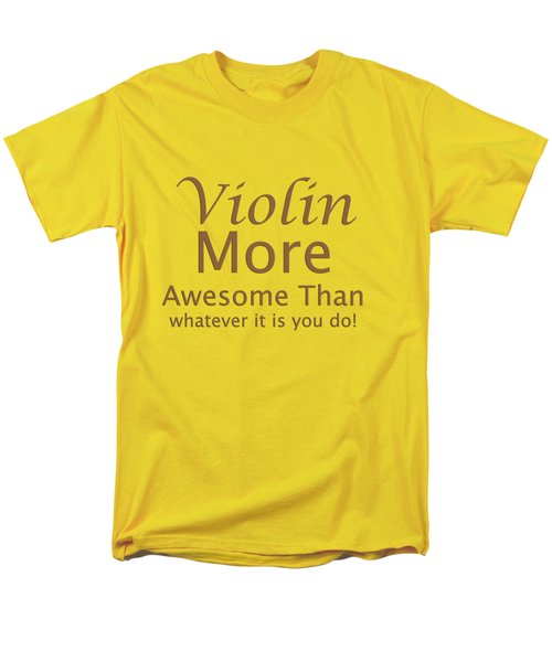 Violins More Awesome Than You 5564.02 Men's T-Shirt  (Regular Fit) by M K  Miller