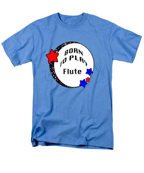 Flute Born To Play Flute 5662.02 Men's T-Shirt  (Regular Fit) by M K  Miller