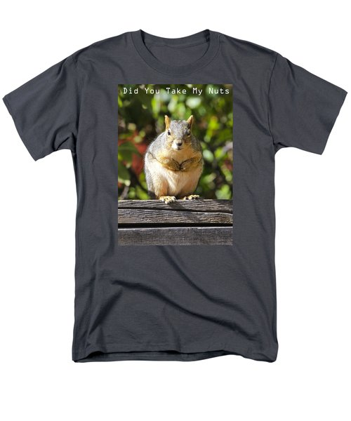 Did You Take My Nuts Men's T-Shirt  (Regular Fit) by James Steele
