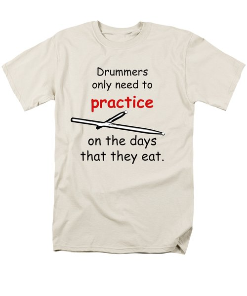 Drummers Practice When The Eat Men's T-Shirt  (Regular Fit) by M K  Miller