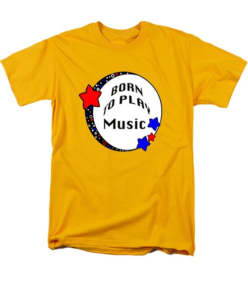 Music Born To Play Music 5670.02 Men's T-Shirt  (Regular Fit) by M K  Miller