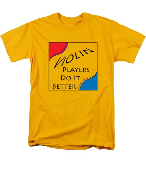 Violin Players Do It Better 5656.02 Men's T-Shirt  (Regular Fit) by M K  Miller