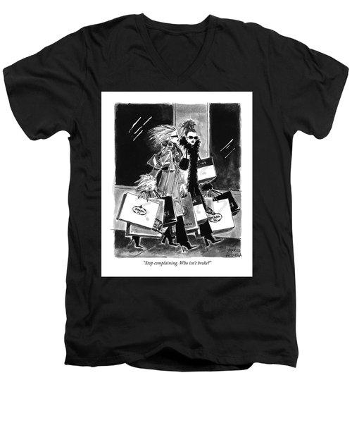 Stop Complaining. Who Isn't Broke? Men's V-Neck T-Shirt