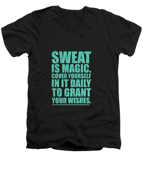 Sweat Is Magic. Cover Yourself In It Daily To Grant Your Wishes Gym Motivational Quotes Poster Men's V-Neck T-Shirt