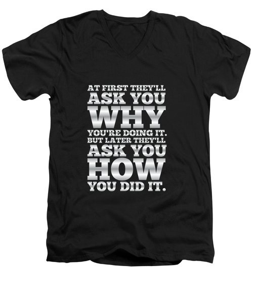 At First They'll Ask You Why Gym Motivational Quotes Poster Men's V-Neck T-Shirt