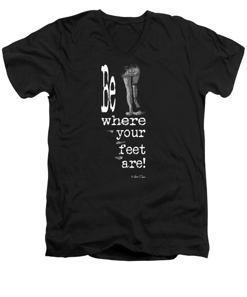 Be Where Your Feet Are - T-shirt White Letters Men's V-Neck T-Shirt