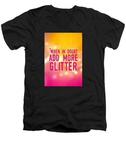 Fun Quote When In Doubt Add More Glitter Men's V-Neck T-Shirt by Matthias Hauser