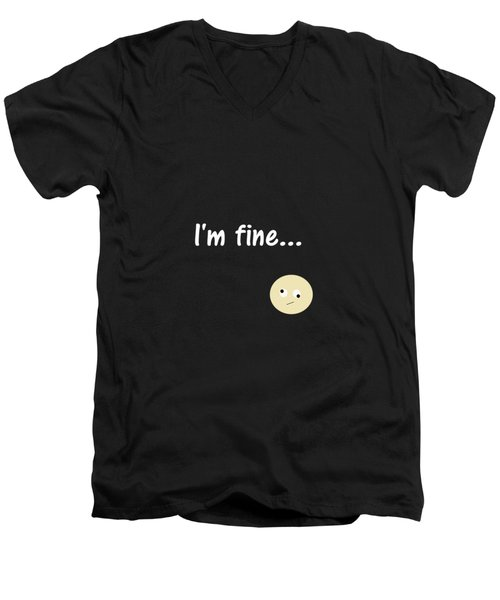 I Am Fine Men's V-Neck T-Shirt