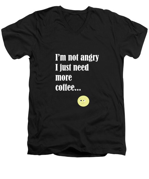 I Am Not Angry Just Need More Coffee Men's V-Neck T-Shirt