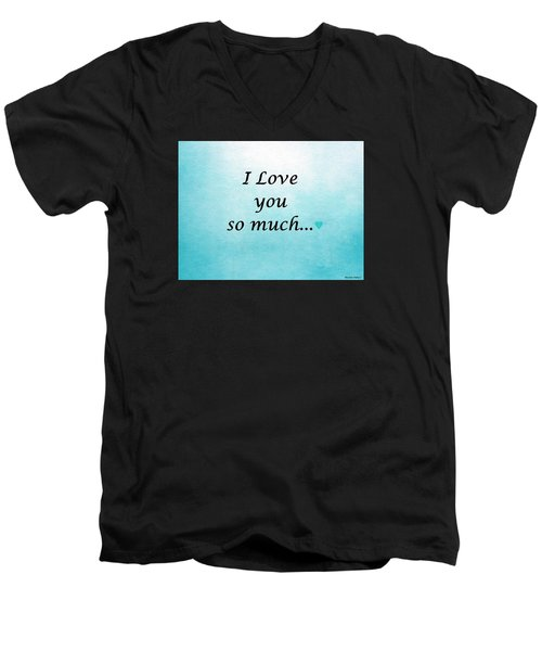 I Love You So Much Men's V-Neck T-Shirt