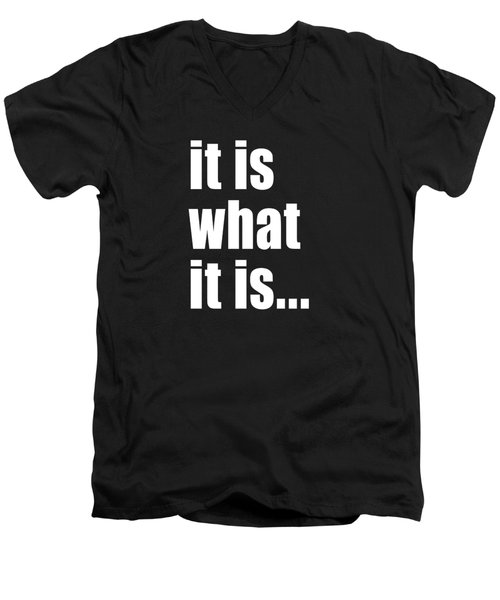It Is What It Is On Black Men's V-Neck T-Shirt by Bruce Stanfield