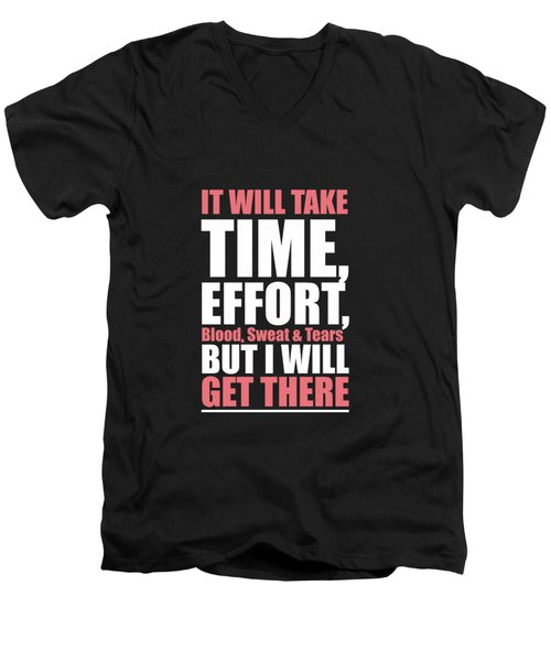 It Will Take Time, Effort, Blood, Sweat Tears But I Will Get There Life Motivational Quotes Poster Men's V-Neck T-Shirt