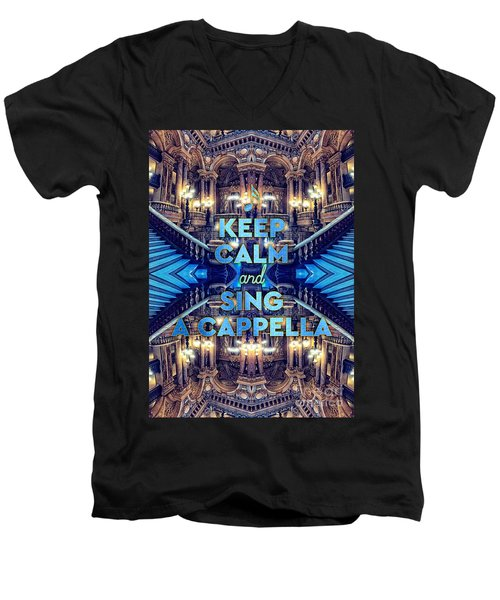 Keep Calm And Go Sing A Cappella Opera Garnier Paris Men's V-Neck T-Shirt