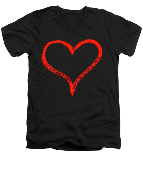 Love Means Never Having To Say Youre Sorry Men's V-Neck T-Shirt