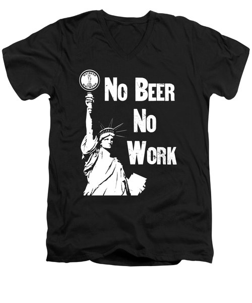 No Beer - No Work - Anti Prohibition Men's V-Neck T-Shirt by War Is Hell Store