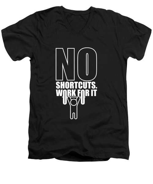 No Shortcuts Work For It Gym Motivational Quotes Poster Men's V-Neck T-Shirt