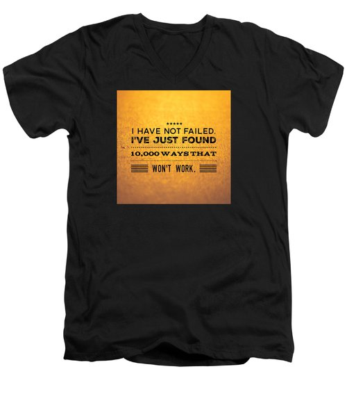 Quote I Have Not Failed I Have Just Found 10000 Ways That Wont Work Men's V-Neck T-Shirt by Matthias Hauser