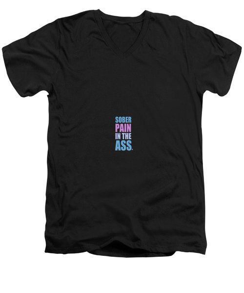 Sober Pain In The Ass Men's V-Neck T-Shirt