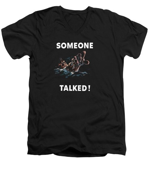 Someone Talked -- Ww2 Propaganda Men's V-Neck T-Shirt