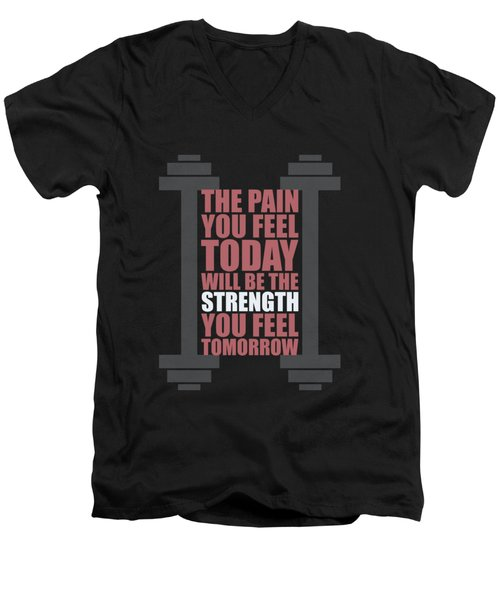 The Pain You Feel Today Will Be The Strength You Feel Tomorrow Gym Motivational Quotes Poster Men's V-Neck T-Shirt
