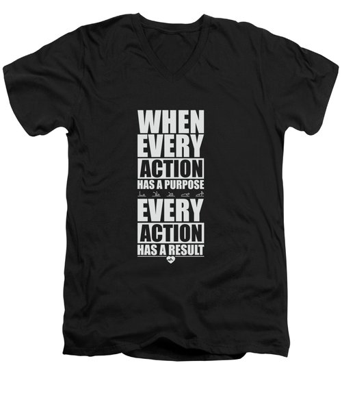 When Every Action Has A Purpose Every Action Has A Result Gym Motivational Quotes Men's V-Neck T-Shirt