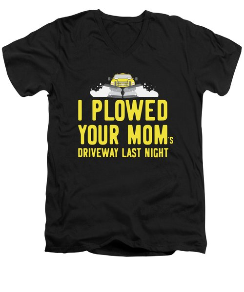 I Plowed Your Moms Driveway Last Night Plow Truck Driver Men's V-Neck T-Shirt