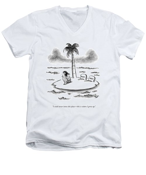 I Could Never Leave This Place - This Is Where Men's V-Neck T-Shirt