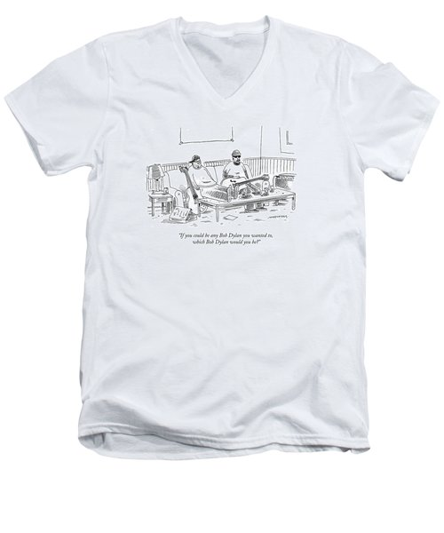 If You Could Be Any Bob Dylan Men's V-Neck T-Shirt