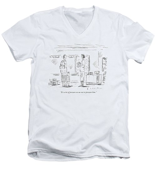 It's A Lot Of Pressure On Me Not To Pressure Him Men's V-Neck T-Shirt