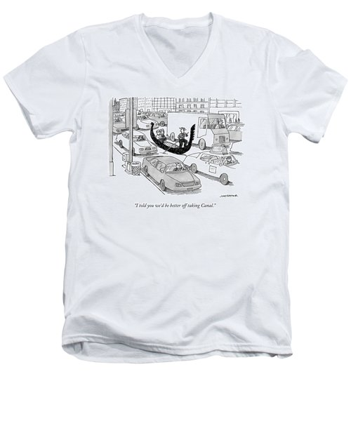 I Told You We'd Be Better Off Taking Canal Men's V-Neck T-Shirt