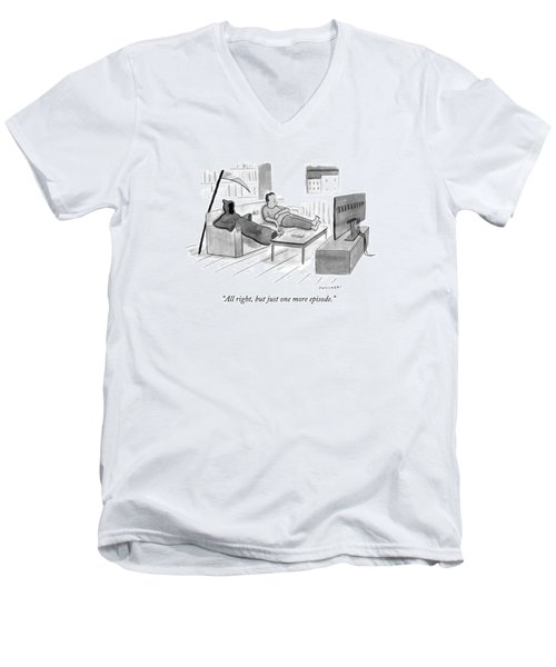 All Right, But Just One More Episode Men's V-Neck T-Shirt