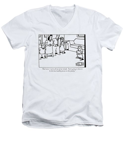 Bad News - We're All Out Of Our Minds.  You're Men's V-Neck T-Shirt